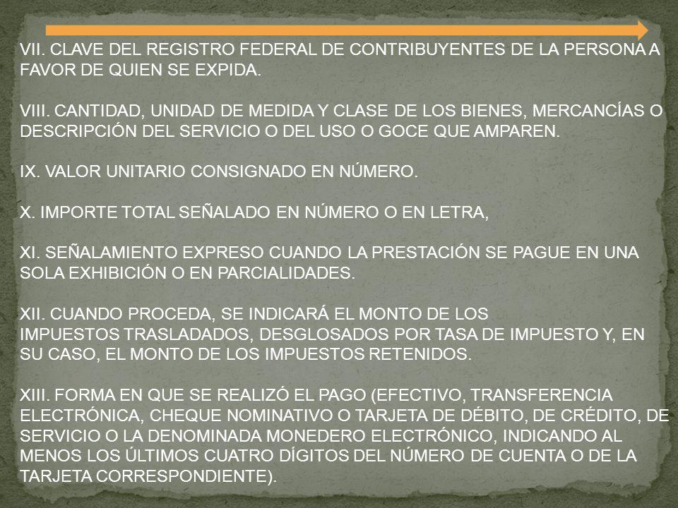 VII. CLAVE DEL REGISTRO FEDERAL DE CONTRIBUYENTES DE LA PERSONA A FAVOR DE QUIEN SE EXPIDA. VIII. CANTIDAD, UNIDAD DE MEDIDA Y CLASE DE LOS BIENES, ME
