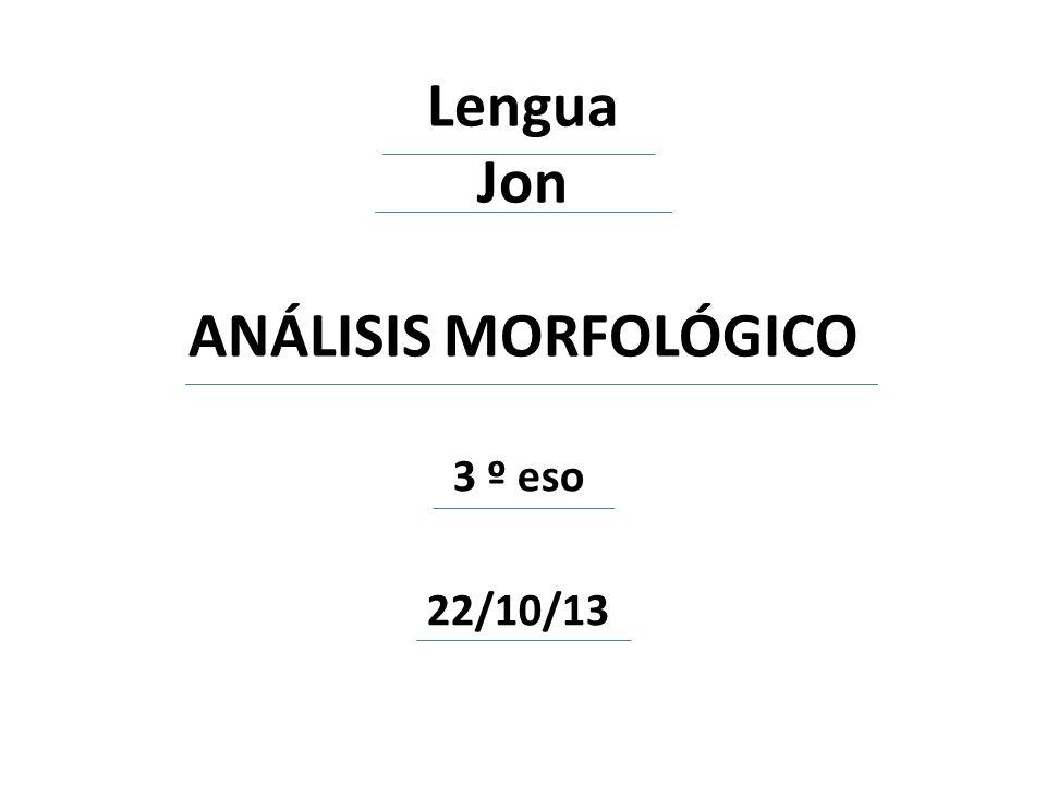 Lengua Jon ANÁLISIS MORFOLÓGICO 3 º eso 22/10/13
