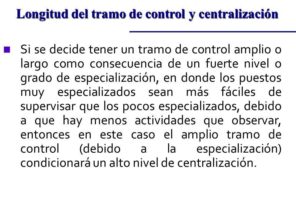 n Si se decide tener un tramo de control amplio o largo como consecuencia de un fuerte nivel o grado de especialización, en donde los puestos muy espe