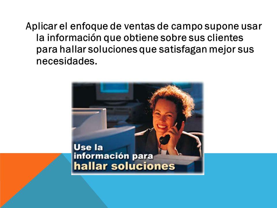 Con este enfoque, usted obtiene la información en sus visitas de ventas, valora eficazmente las oportunidades de ventas y accede a los responsables de la decisión.