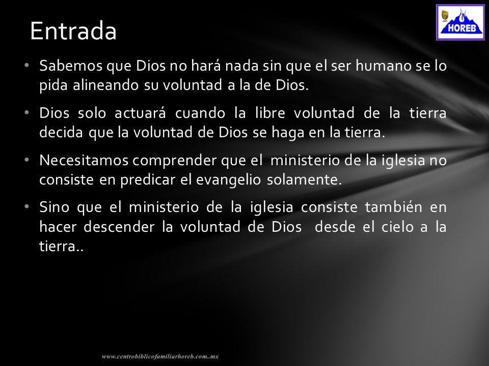 Sabemos que Dios no hará nada sin que el ser humano se lo pida alineando su voluntad a la de Dios.