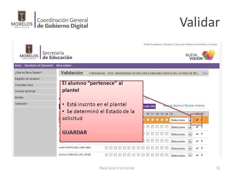 Validar Beca Salario Universal12 El alumno pertenece al plantel Está inscrito en el plantel Se determinó el Estado de la solicitud GUARDAR El alumno p