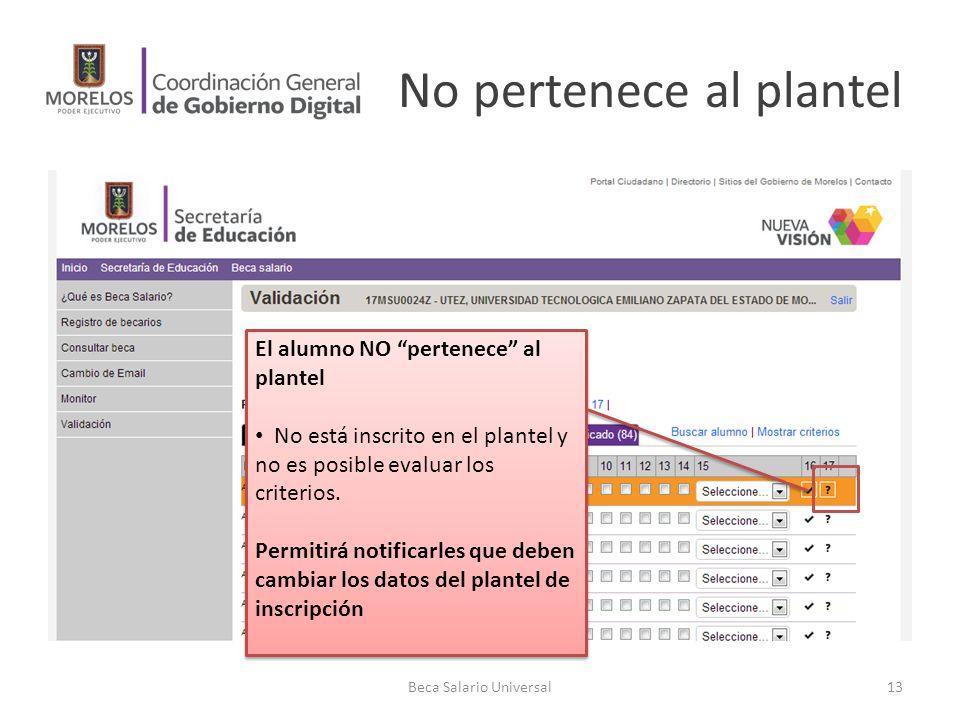 No pertenece al plantel Beca Salario Universal13 El alumno NO pertenece al plantel No está inscrito en el plantel y no es posible evaluar los criterio