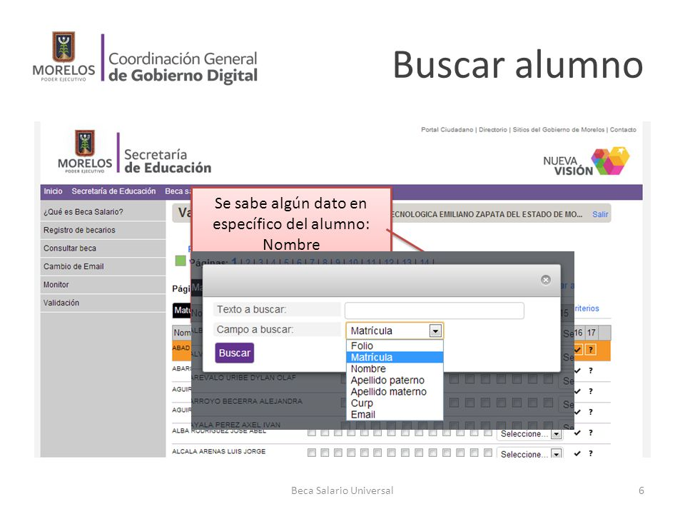 Buscar alumno Beca Salario Universal6 Se sabe algún dato en específico del alumno: Nombre Apellidos Curp … Se sabe algún dato en específico del alumno