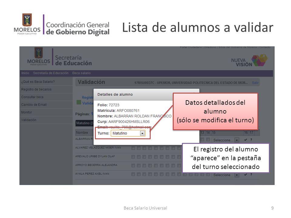 Lista de alumnos a validar Beca Salario Universal9 Datos detallados del alumno (sólo se modifica el turno) Datos detallados del alumno (sólo se modifi
