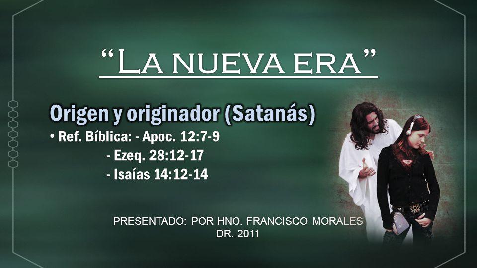 La nueva era PRESENTADO: POR HNO. FRANCISCO MORALES DR. 2011