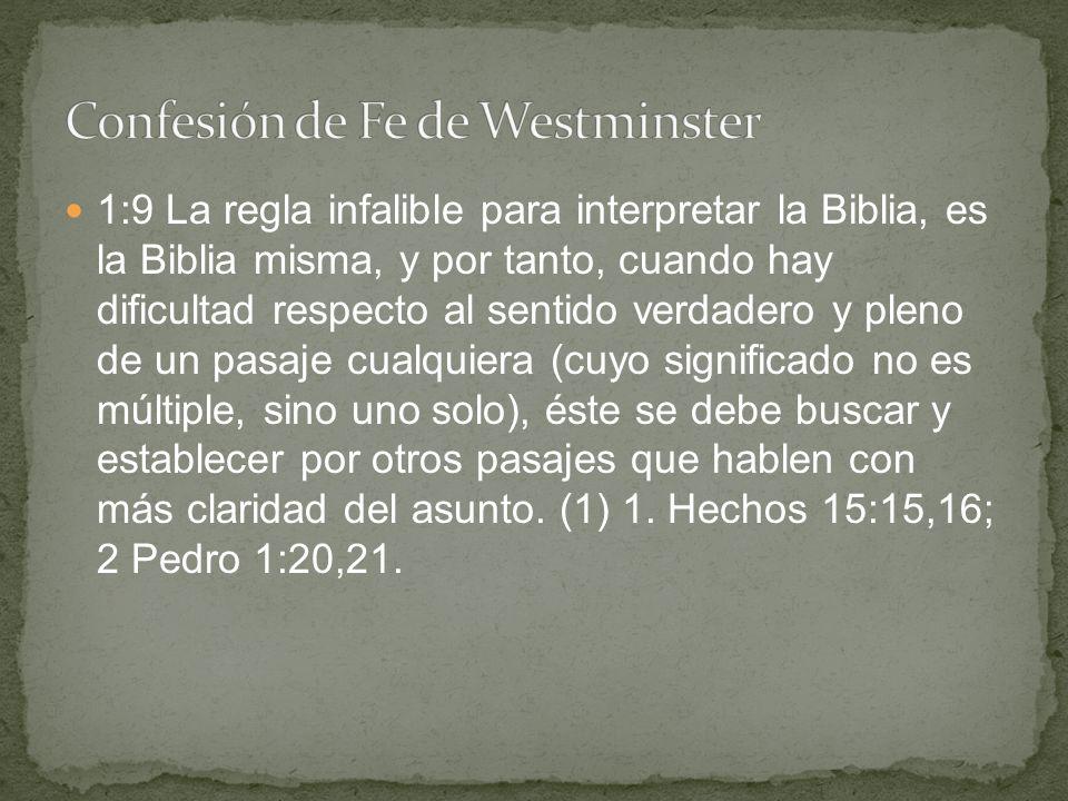 1:9 La regla infalible para interpretar la Biblia, es la Biblia misma, y por tanto, cuando hay dificultad respecto al sentido verdadero y pleno de un