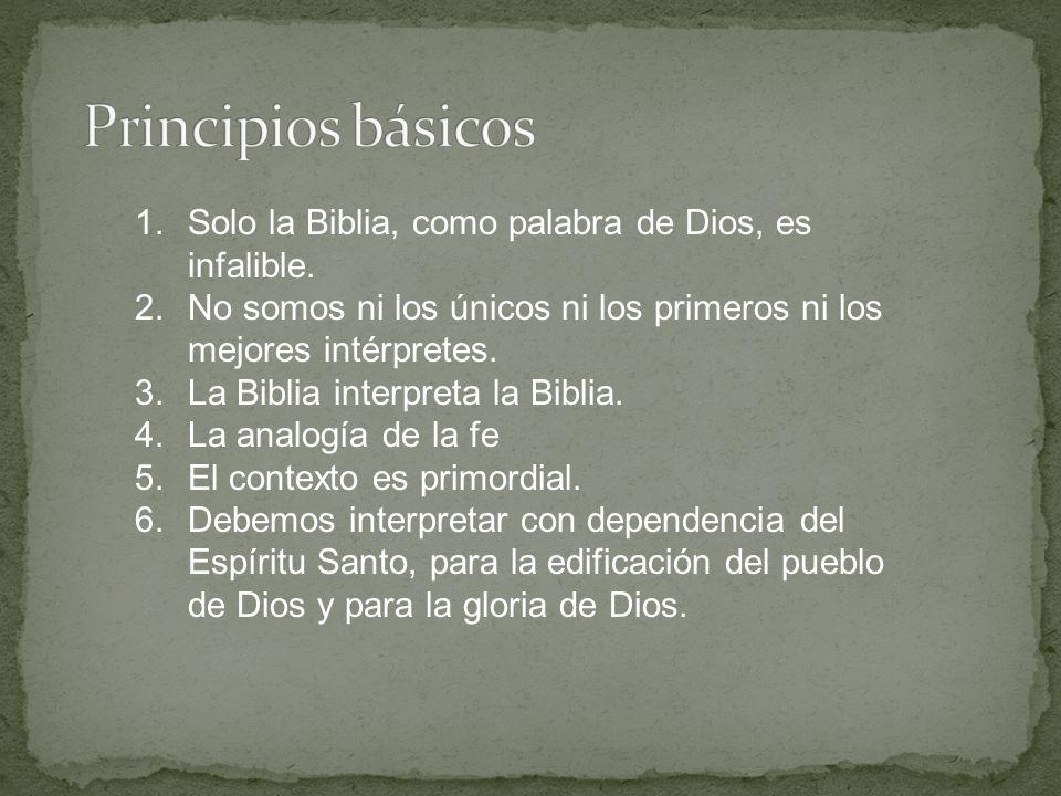 1.Solo la Biblia, como palabra de Dios, es infalible. 2.No somos ni los únicos ni los primeros ni los mejores intérpretes. 3.La Biblia interpreta la B