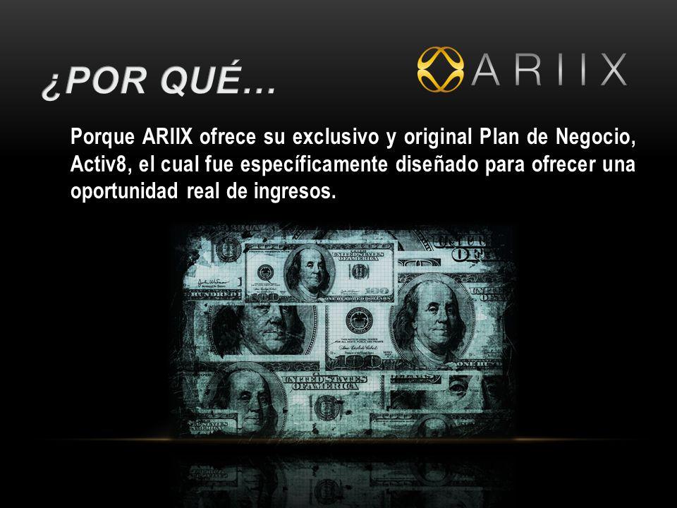 Porque ARIIX ofrece su exclusivo y original Plan de Negocio, Activ8, el cual fue específicamente diseñado para ofrecer una oportunidad real de ingresos.