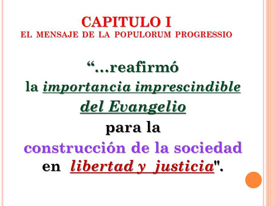 CAPITULO I EL MENSAJE DE LA POPULORUM PROGRESSIO …reafirmó la importancia imprescindible del Evangelio para la construcción de la sociedad en libertad