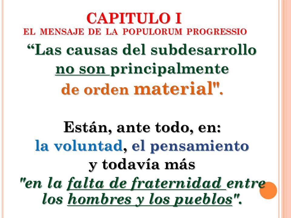 CAPITULO I EL MENSAJE DE LA POPULORUM PROGRESSIO Las causas del subdesarrollo no son principalmente de orden material