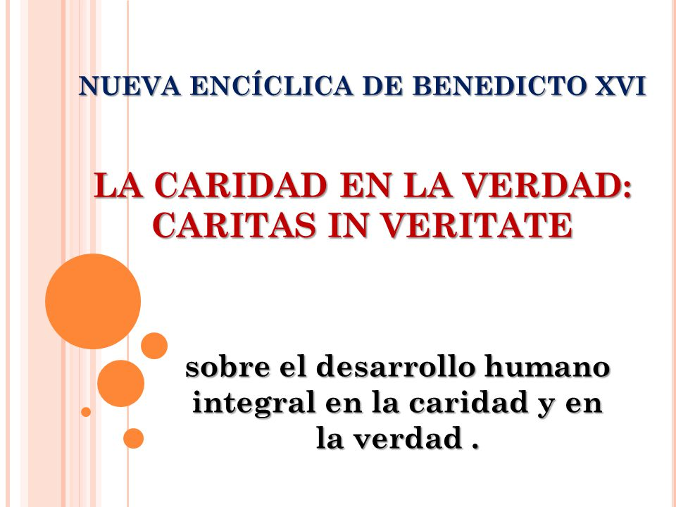 NUEVA ENCÍCLICA DE BENEDICTO XVI LA CARIDAD EN LA VERDAD: CARITAS IN VERITATE sobre el desarrollo humano integral en la caridad y en la verdad.
