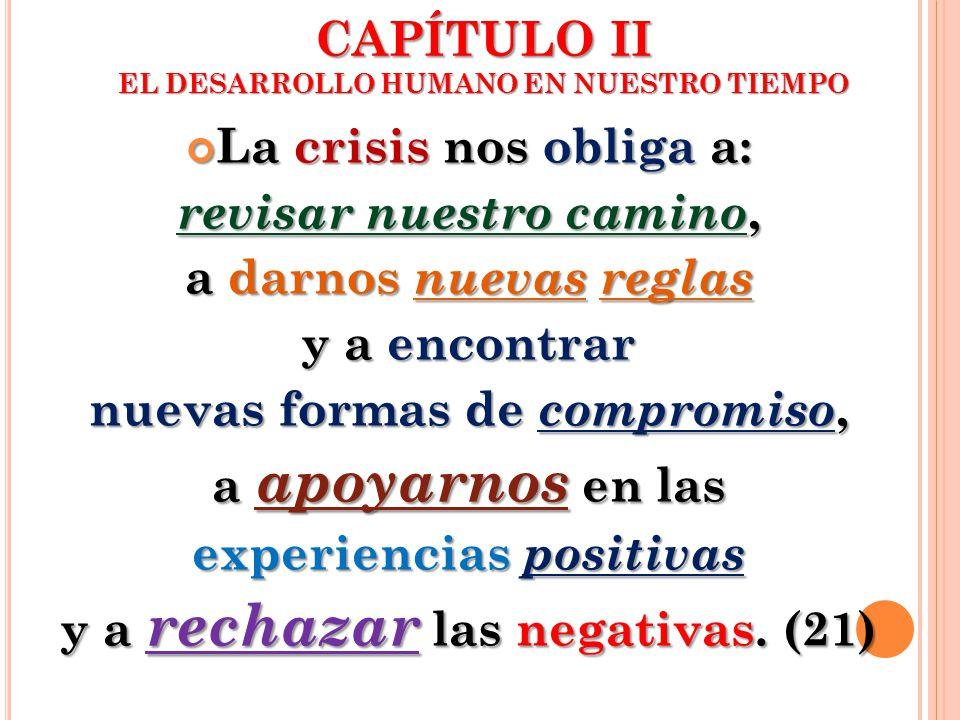 La crisis nos obliga a: La crisis nos obliga a: revisar nuestro camino, a darnos nuevas reglas y a encontrar nuevas formas de compromiso, a apoyarnos