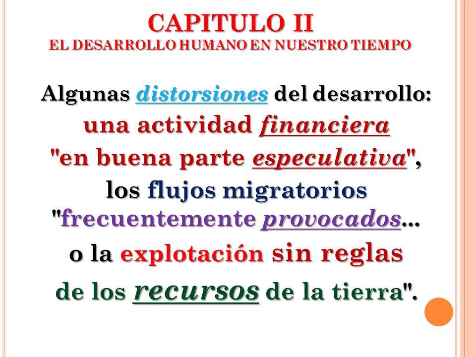 CAPITULO II EL DESARROLLO HUMANO EN NUESTRO TIEMPO Algunas distorsiones del desarrollo: una actividad financiera