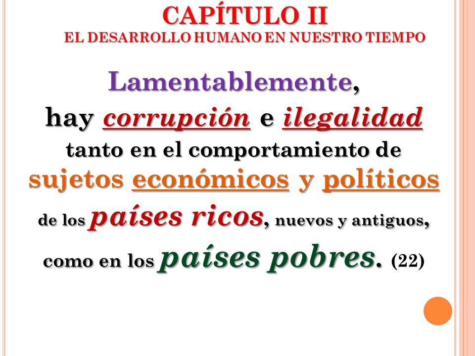 Lamentablemente, hay corrupción e ilegalidad tanto en el comportamiento de sujetos económicos y políticos de los países ricos, nuevos y antiguos, como