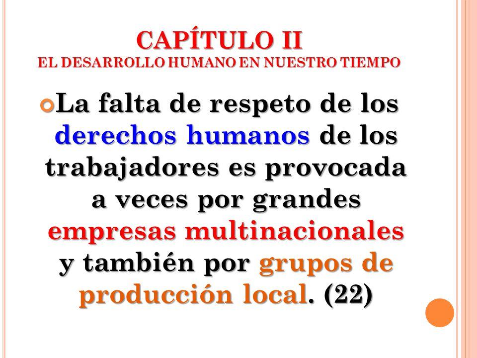 La falta de respeto de los derechos humanos de los trabajadores es provocada a veces por grandes empresas multinacionales y también por grupos de prod