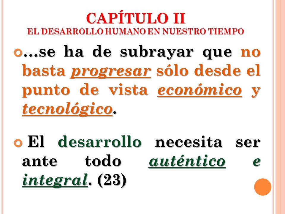 …se ha de subrayar que no basta progresar sólo desde el punto de vista económico y tecnológico. …se ha de subrayar que no basta progresar sólo desde e
