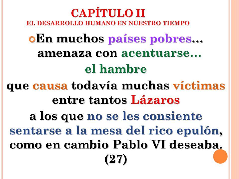 CAPÍTULO II EL DESARROLLO HUMANO EN NUESTRO TIEMPO En muchos países pobres… amenaza con acentuarse… En muchos países pobres… amenaza con acentuarse… e