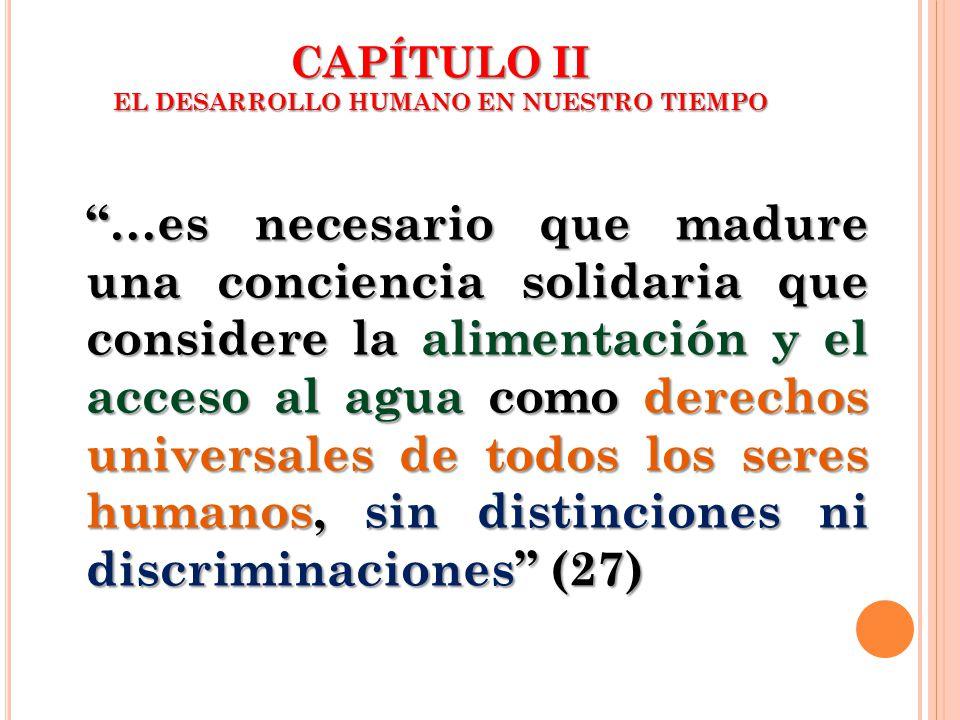 CAPÍTULO II EL DESARROLLO HUMANO EN NUESTRO TIEMPO …es necesario que madure una conciencia solidaria que considere la alimentación y el acceso al agua