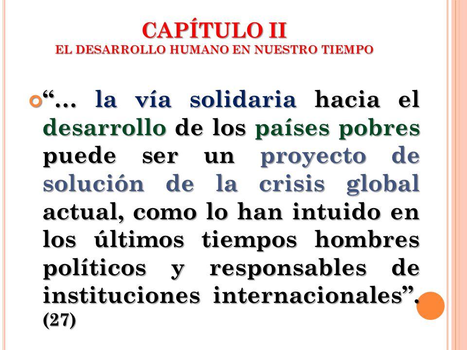 CAPÍTULO II EL DESARROLLO HUMANO EN NUESTRO TIEMPO … la vía solidaria hacia el desarrollo de los países pobres puede ser un proyecto de solución de la