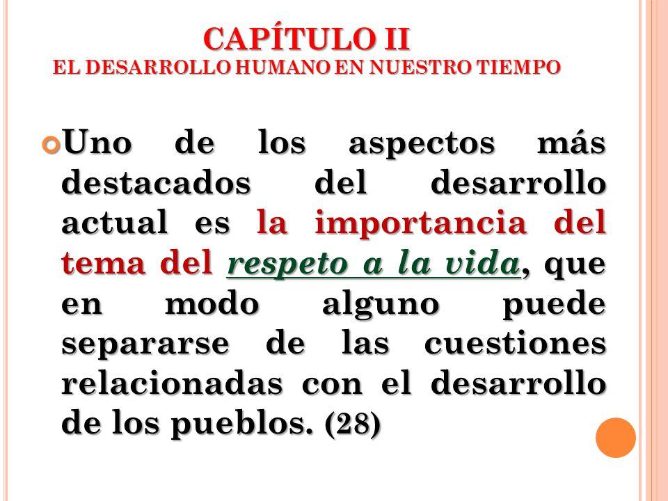 CAPÍTULO II EL DESARROLLO HUMANO EN NUESTRO TIEMPO Uno de los aspectos más destacados del desarrollo actual es la importancia del tema del respeto a l