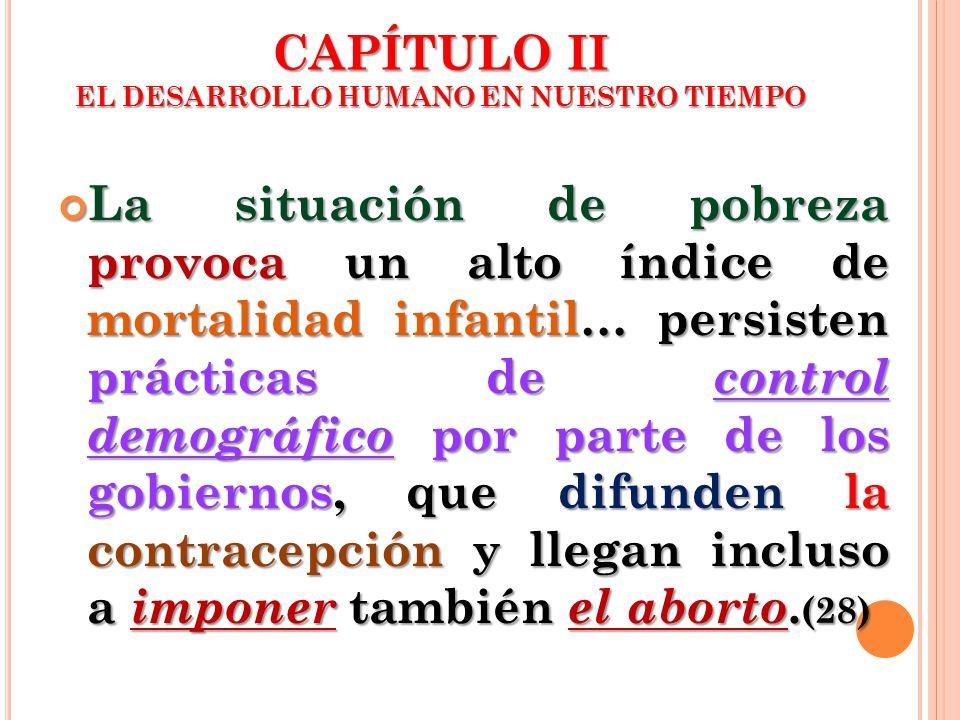 CAPÍTULO II EL DESARROLLO HUMANO EN NUESTRO TIEMPO La situación de pobreza provoca un alto índice de mortalidad infantil… persisten prácticas de contr