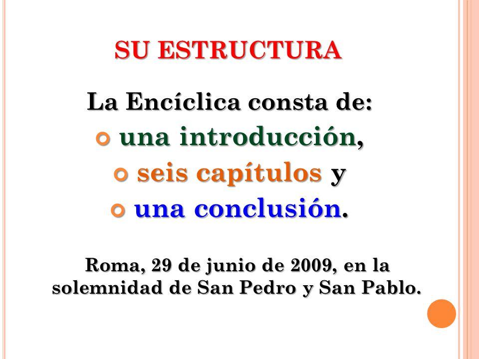 SU ESTRUCTURA La Encíclica consta de: una introducción, una introducción, seis capítulos y seis capítulos y una conclusión. una conclusión. Roma, 29 d