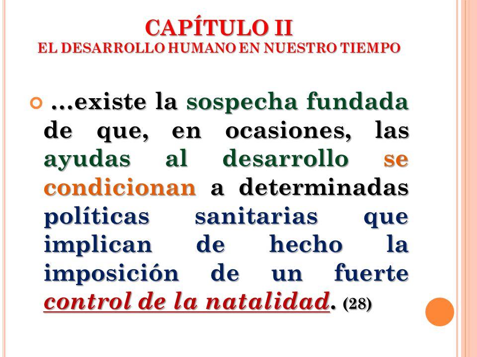 CAPÍTULO II EL DESARROLLO HUMANO EN NUESTRO TIEMPO …existe la sospecha fundada de que, en ocasiones, las ayudas al desarrollo se condicionan a determi