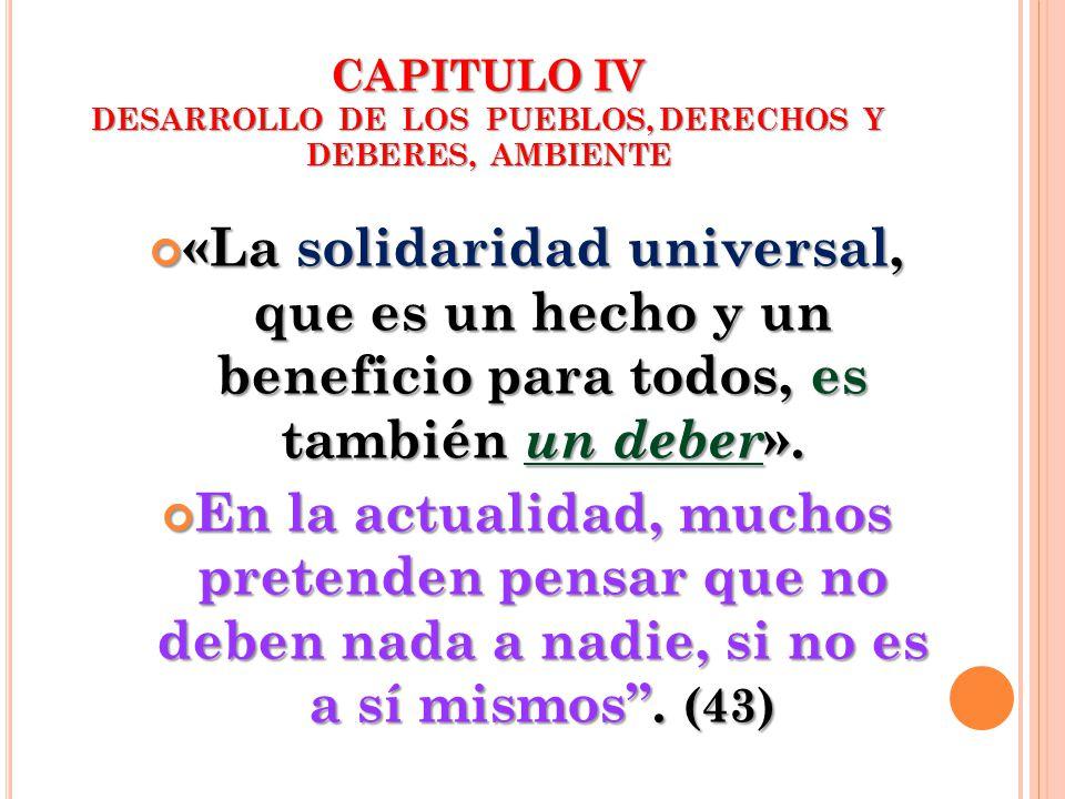«La solidaridad universal, que es un hecho y un beneficio para todos, es también un deber ». «La solidaridad universal, que es un hecho y un beneficio