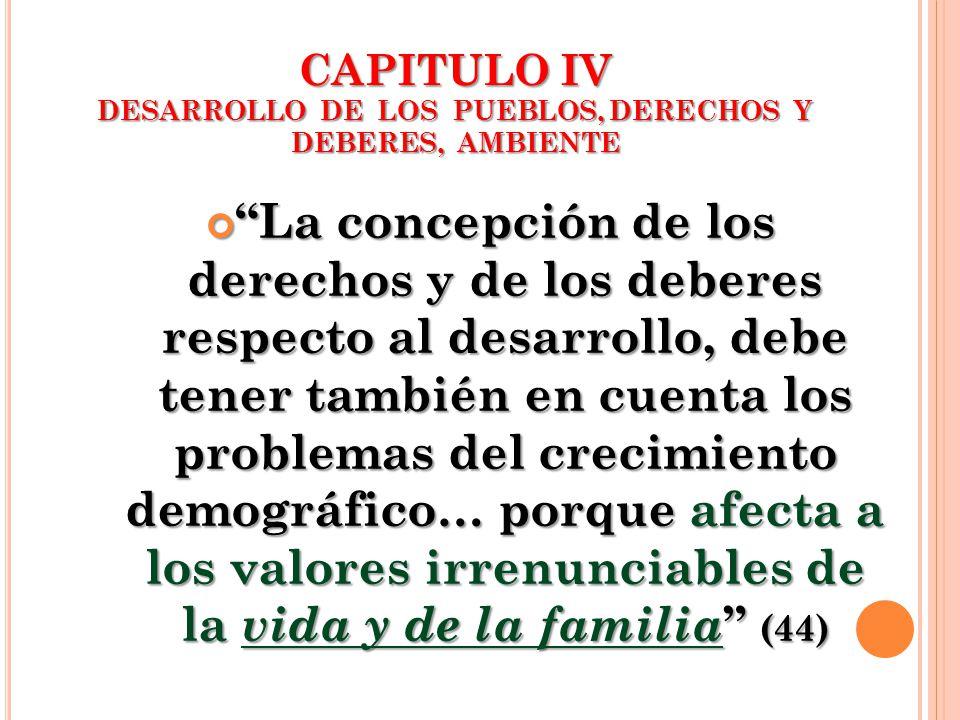 CAPITULO IV DESARROLLO DE LOS PUEBLOS, DERECHOS Y DEBERES, AMBIENTE La concepción de los derechos y de los deberes respecto al desarrollo, debe tener