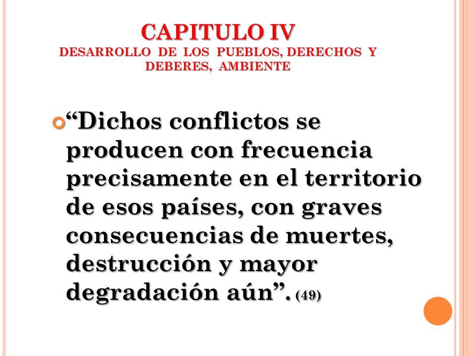 CAPITULO IV DESARROLLO DE LOS PUEBLOS, DERECHOS Y DEBERES, AMBIENTE Dichos conflictos se producen con frecuencia precisamente en el territorio de esos