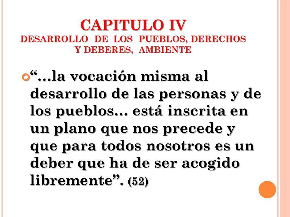 CAPITULO IV DESARROLLO DE LOS PUEBLOS, DERECHOS Y DEBERES, AMBIENTE …la vocación misma al desarrollo de las personas y de los pueblos… está inscrita e