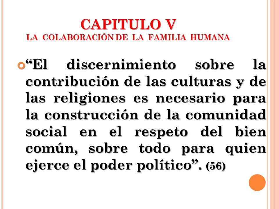 CAPITULO V LA COLABORACIÓN DE LA FAMILIA HUMANA El discernimiento sobre la contribución de las culturas y de las religiones es necesario para la const