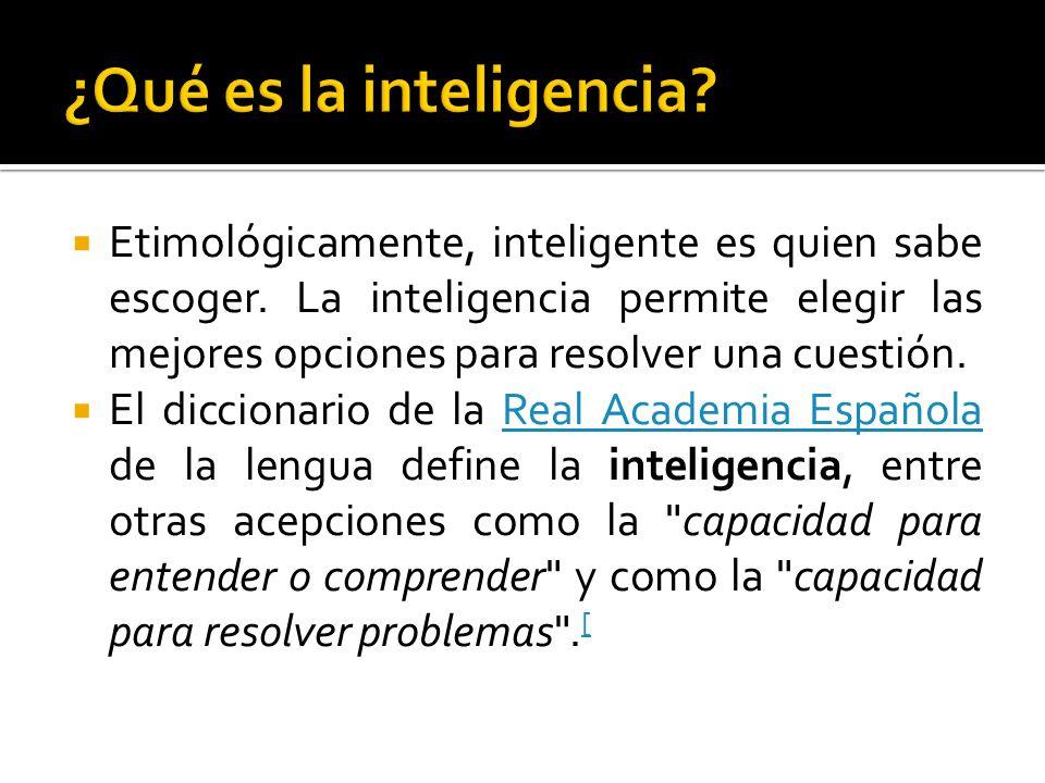 Etimológicamente, inteligente es quien sabe escoger. La inteligencia permite elegir las mejores opciones para resolver una cuestión. El diccionario de