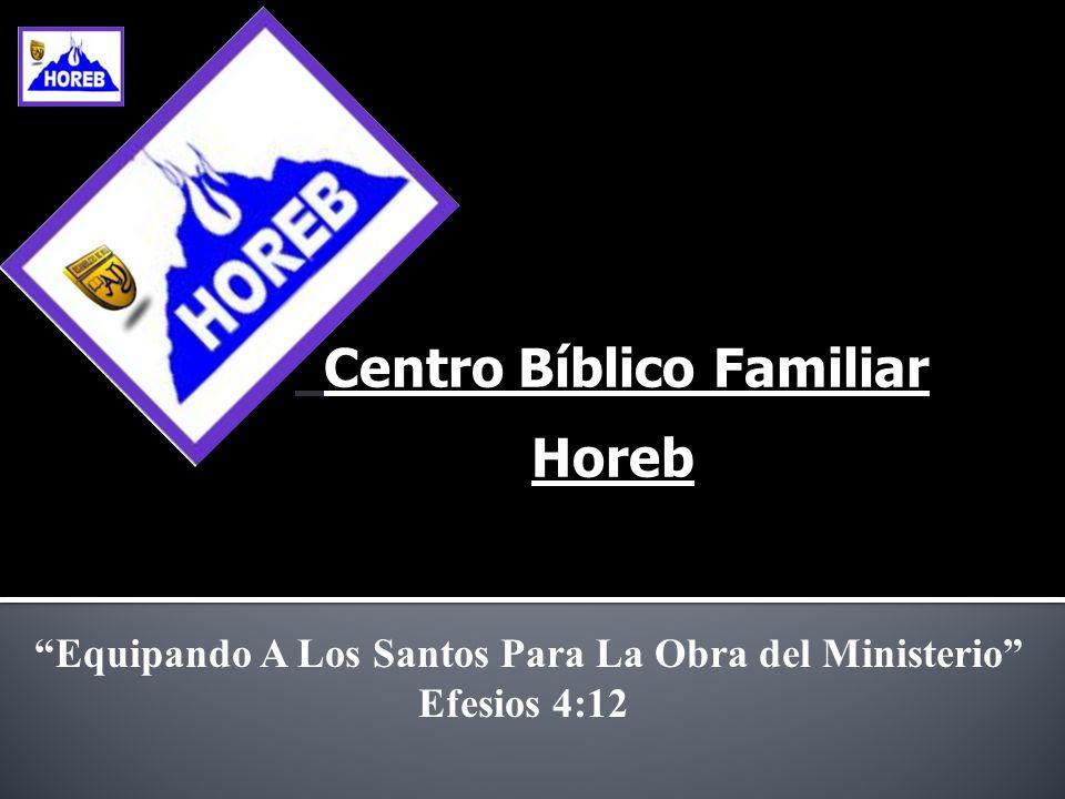 Centro Bíblico Familiar Horeb Equipando A Los Santos Para La Obra del Ministerio Efesios 4:12