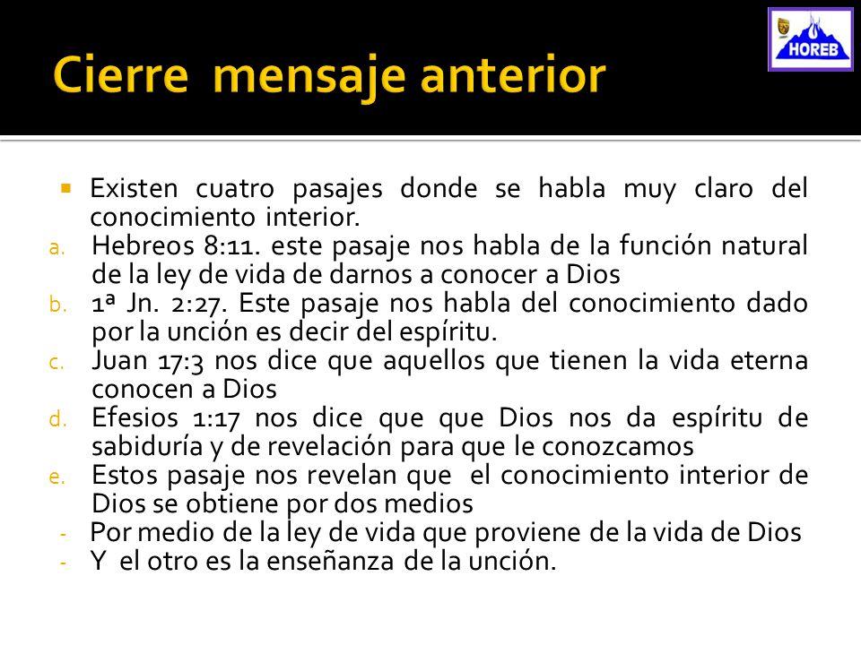 Existen cuatro pasajes donde se habla muy claro del conocimiento interior. a. Hebreos 8:11. este pasaje nos habla de la función natural de la ley de v