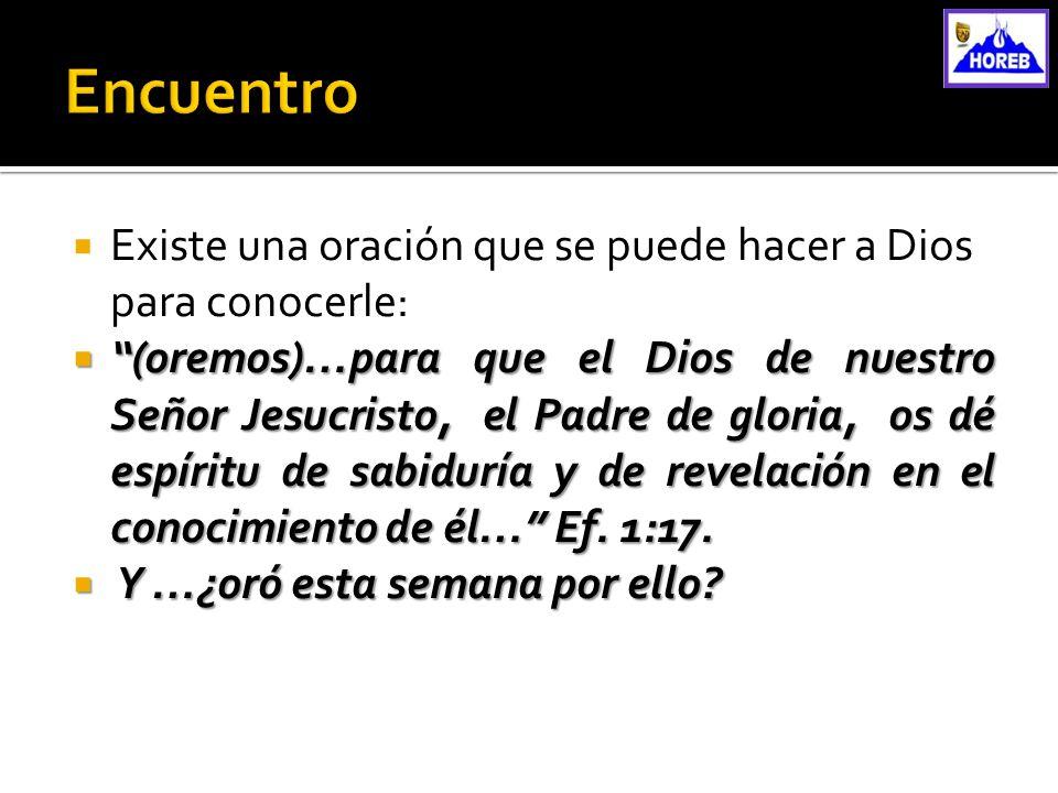 Existe una oración que se puede hacer a Dios para conocerle: (oremos)…para que el Dios de nuestro Señor Jesucristo, el Padre de gloria, os dé espíritu
