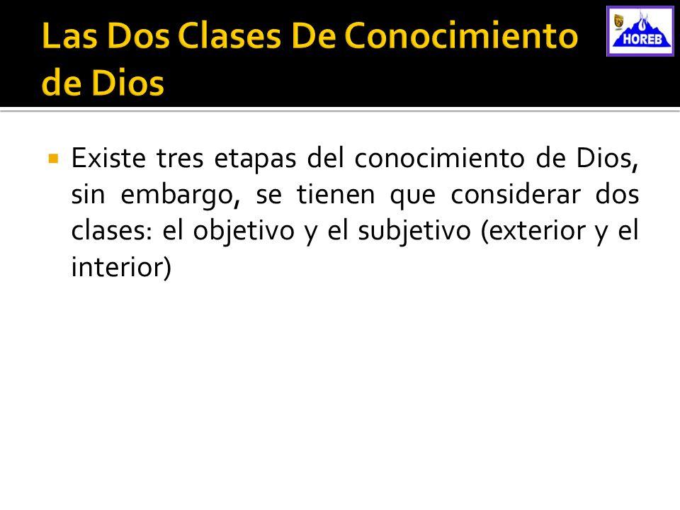 Existe tres etapas del conocimiento de Dios, sin embargo, se tienen que considerar dos clases: el objetivo y el subjetivo (exterior y el interior)