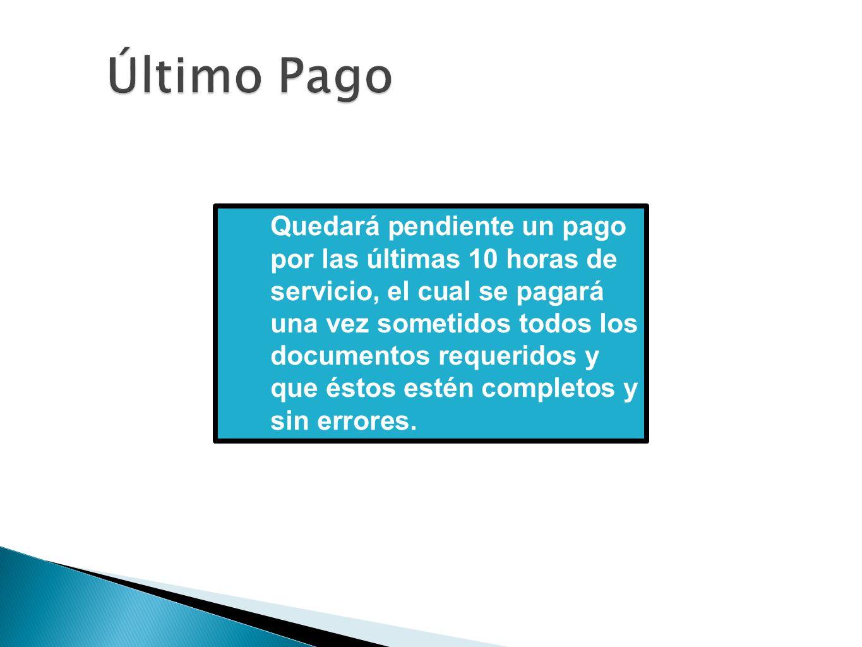Quedará pendiente un pago por las últimas 10 horas de servicio, el cual se pagará una vez sometidos todos los documentos requeridos y que éstos estén completos y sin errores.