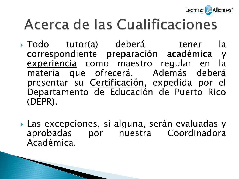 Todo tutor(a) deberá tener la correspondiente preparación académica y experiencia como maestro regular en la materia que ofrecerá.