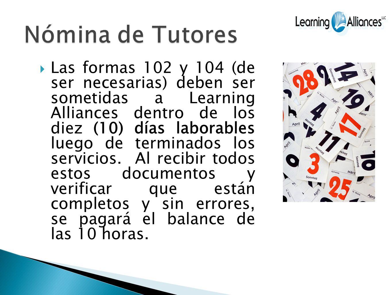 Las formas 102 y 104 (de ser necesarias) deben ser sometidas a Learning Alliances dentro de los diez (10) días laborables luego de terminados los servicios.