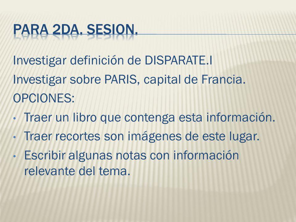 Investigar definición de DISPARATE.I Investigar sobre PARIS, capital de Francia.