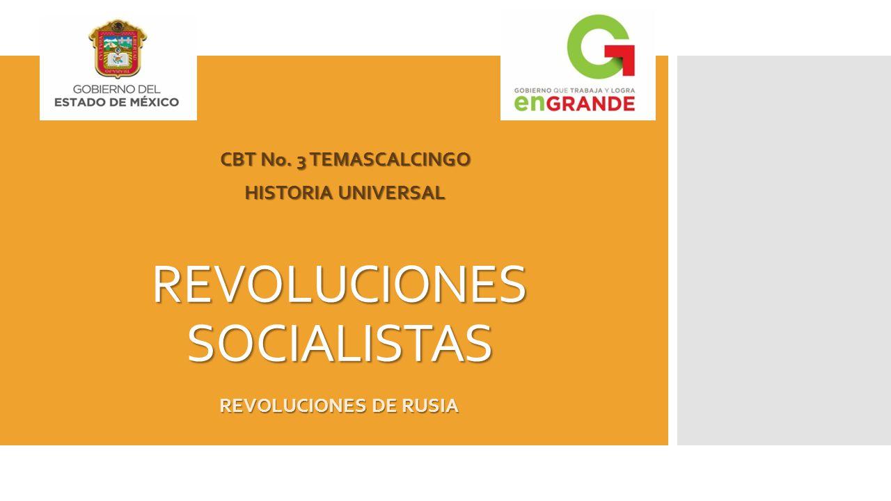 REVOLUCIONES SOCIALISTAS CBT No. 3 TEMASCALCINGO HISTORIA UNIVERSAL REVOLUCIONES DE RUSIA