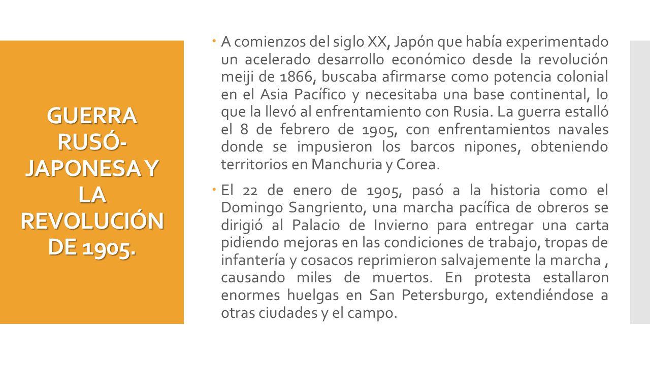 GUERRA RUSÓ- JAPONESA Y LA REVOLUCIÓN DE 1905. A comienzos del siglo XX, Japón que había experimentado un acelerado desarrollo económico desde la revo