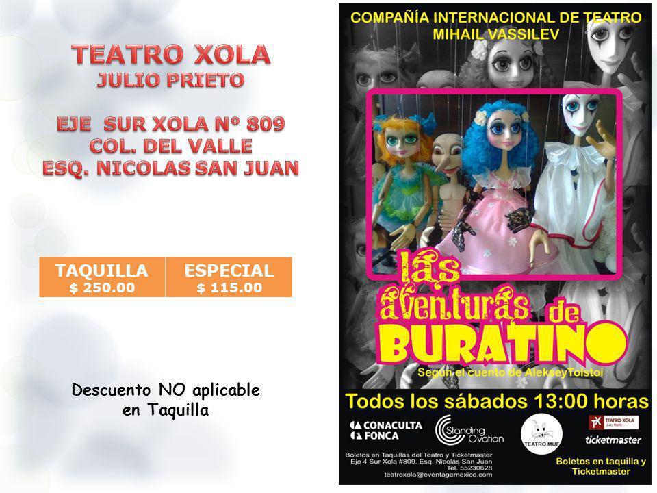 TAQUILLA $ 250.00 ESPECIAL $ 115.00 Descuento NO aplicable en Taquilla