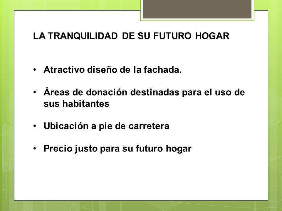 LA TRANQUILIDAD DE SU FUTURO HOGAR Atractivo diseño de la fachada.