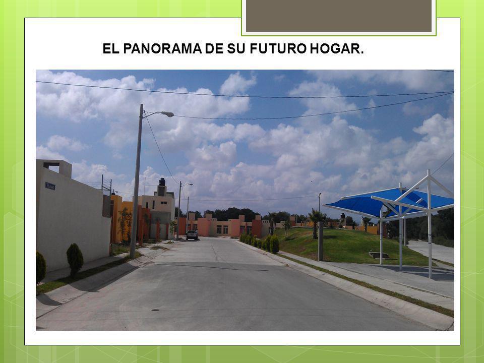 EL PANORAMA DE SU FUTURO HOGAR.