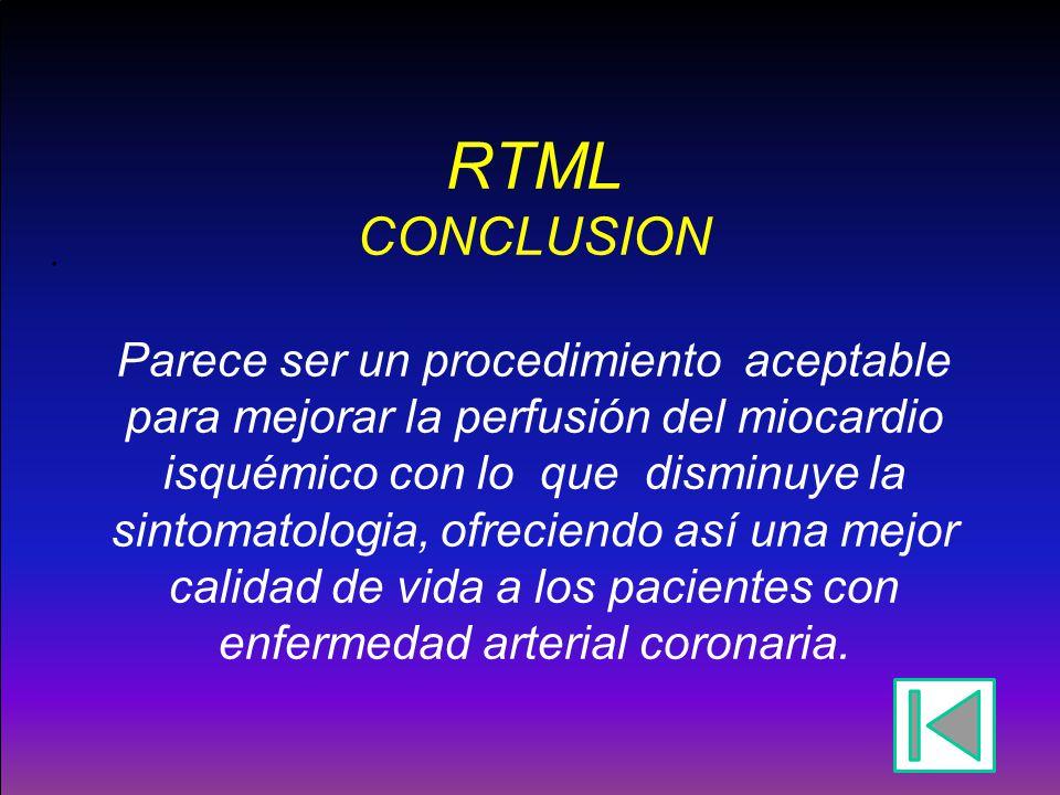 RTML CONCLUSION Parece ser un procedimiento aceptable para mejorar la perfusión del miocardio isquémico con lo que disminuye la sintomatologia, ofreci