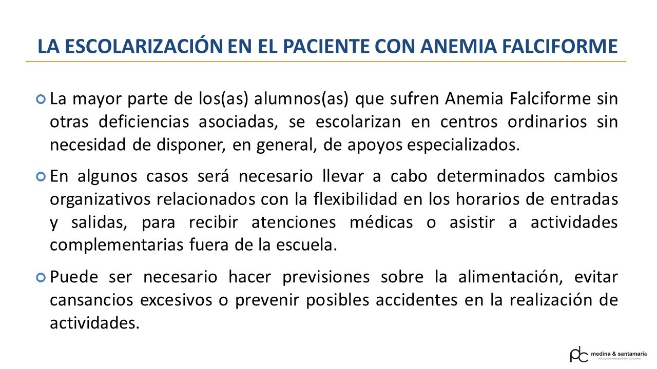 La mayor parte de los(as) alumnos(as) que sufren Anemia Falciforme sin otras deficiencias asociadas, se escolarizan en centros ordinarios sin necesida