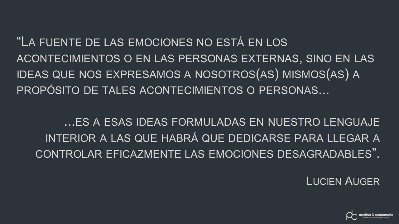 L A FUENTE DE LAS EMOCIONES NO ESTÁ EN LOS ACONTECIMIENTOS O EN LAS PERSONAS EXTERNAS, SINO EN LAS IDEAS QUE NOS EXPRESAMOS A NOSOTROS ( AS ) MISMOS ( AS ) A PROPÓSITO DE TALES ACONTECIMIENTOS O PERSONAS......